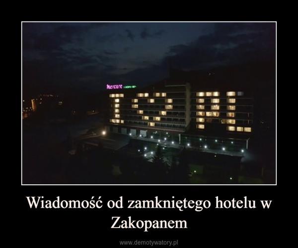 Wiadomość od zamkniętego hotelu w Zakopanem –
