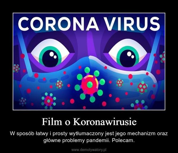 Film o Koronawirusie – W sposób łatwy i prosty wytłumaczony jest jego mechanizm oraz główne problemy pandemii. Polecam.