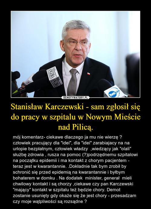 Stanisław Karczewski - sam zgłosił się do pracy w szpitalu w Nowym Mieście nad Pilicą.