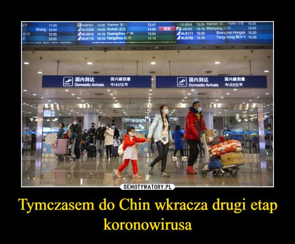 Tymczasem do Chin wkracza drugi etap koronowirusa –