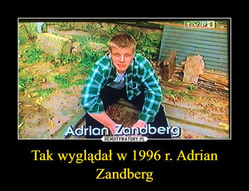 Tak wyglądał w 1996 r. Adrian Zandberg