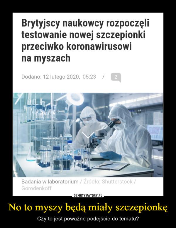 No to myszy będą miały szczepionkę – Czy to jest poważne podejście do tematu?