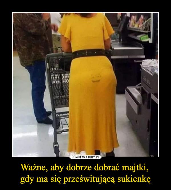 Ważne, aby dobrze dobrać majtki, gdy ma się prześwitującą sukienkę –