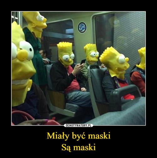 Miały być maski Są maski