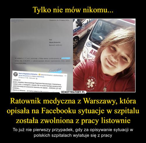 Tylko nie mów nikomu... Ratownik medyczna z Warszawy, która opisała na Facebooku sytuacje w szpitalu została zwolniona z pracy listownie