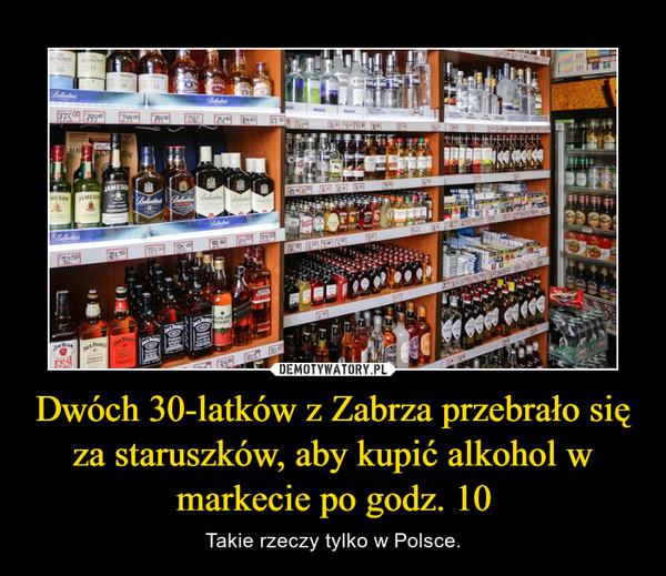 Dwóch 30-latków z Zabrza przebrało się za staruszków, aby kupić alkohol w markecie po godz. 10 – Takie rzeczy tylko w Polsce.