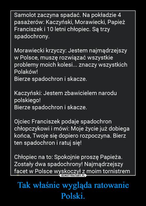 Tak właśnie wygląda ratowanie Polski.