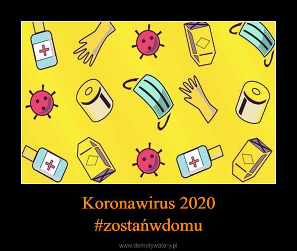 Koronawirus 2020#zostańwdomu –