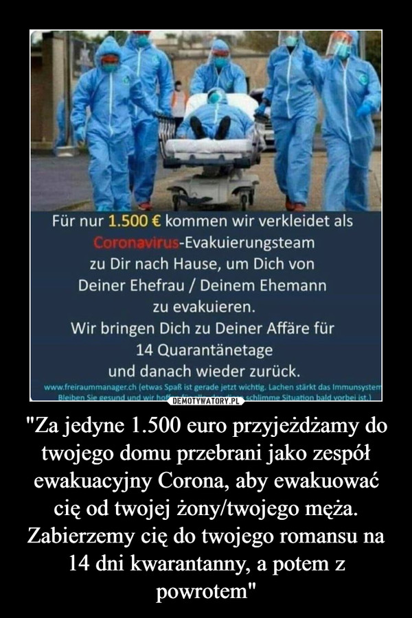 """""""Za jedyne 1.500 euro przyjeżdżamy do twojego domu przebrani jako zespół ewakuacyjny Corona, aby ewakuować cię od twojej żony/twojego męża.Zabierzemy cię do twojego romansu na 14 dni kwarantanny, a potem z powrotem"""" –"""
