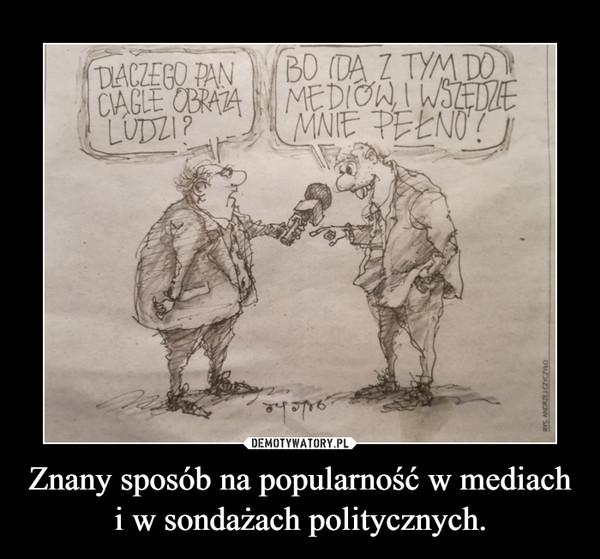 Znany sposób na popularność w mediach i w sondażach politycznych. –