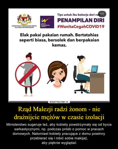 Rząd Malezji radzi żonom - nie drażnijcie mężów w czasie izolacji