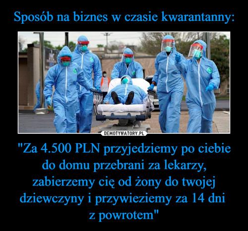 """Sposób na biznes w czasie kwarantanny: """"Za 4.500 PLN przyjedziemy po ciebie do domu przebrani za lekarzy, zabierzemy cię od żony do twojej dziewczyny i przywieziemy za 14 dni  z powrotem"""""""