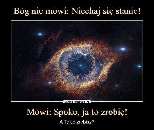 Bóg nie mówi: Niechaj się stanie! Mówi: Spoko, ja to zrobię!