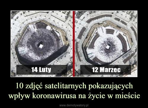 10 zdjęć satelitarnych pokazujących wpływ koronawirusa na życie w mieście