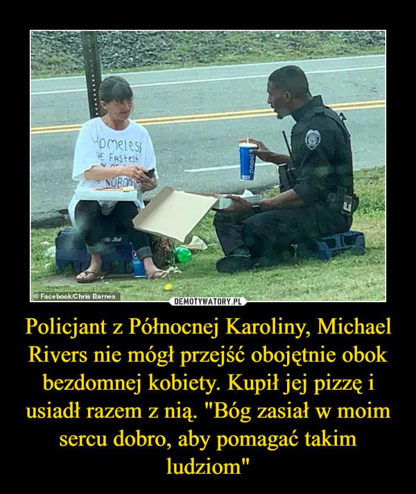 """Policjant z Północnej Karoliny, Michael Rivers nie mógł przejść obojętnie obok bezdomnej kobiety. Kupił jej pizzę i usiadł razem z nią. """"Bóg zasiał w moim sercu dobro, aby pomagać takim ludziom"""" –"""