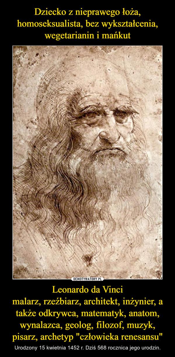 """Leonardo da Vincimalarz, rzeźbiarz, architekt, inżynier, a także odkrywca, matematyk, anatom, wynalazca, geolog, filozof, muzyk, pisarz, archetyp """"człowieka renesansu"""" – Urodzony 15 kwietnia 1452 r. Dziś 568 rocznica jego urodzin."""