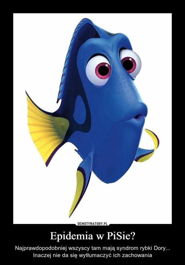 Epidemia w PiSie? – Najprawdopodobniej wszyscy tam mają syndrom rybki Dory... Inaczej nie da się wytłumaczyć ich zachowania