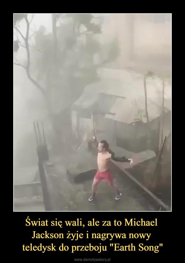 """Świat się wali, ale za to Michael Jackson żyje i nagrywa nowy teledysk do przeboju """"Earth Song"""" –"""