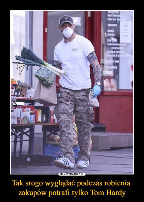 Tak srogo wyglądać podczas robienia  zakupów potrafi tylko Tom Hardy