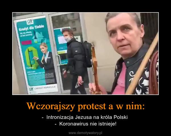 Wczorajszy protest a w nim: – -  Intronizacja Jezusa na króla Polski -  Koronawirus nie istnieje!