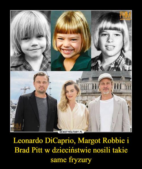 Leonardo DiCaprio, Margot Robbie i Brad Pitt w dzieciństwie nosili takie same fryzury