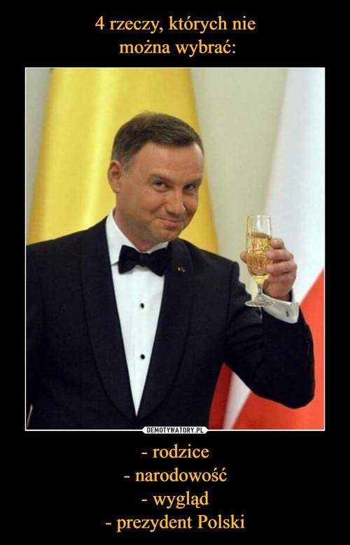4 rzeczy, których nie  można wybrać: - rodzice - narodowość - wygląd - prezydent Polski