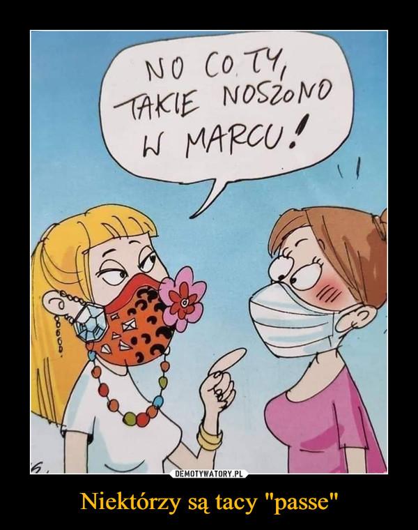 """Niektórzy są tacy """"passe"""" –  NO CO TY, TAKIE NOSZONO W MARCU!"""