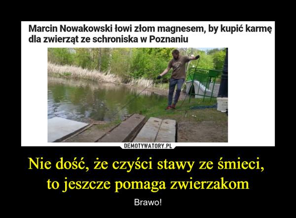 Nie dość, że czyści stawy ze śmieci, to jeszcze pomaga zwierzakom – Brawo! Marcin Nowakowski łowi złom magnesem, by kupić karmę dla zwierząt ze schroniska w Poznaniu
