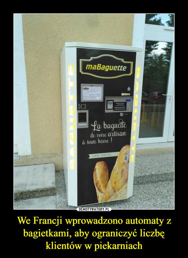 We Francji wprowadzono automaty z bagietkami, aby ograniczyć liczbę klientów w piekarniach –