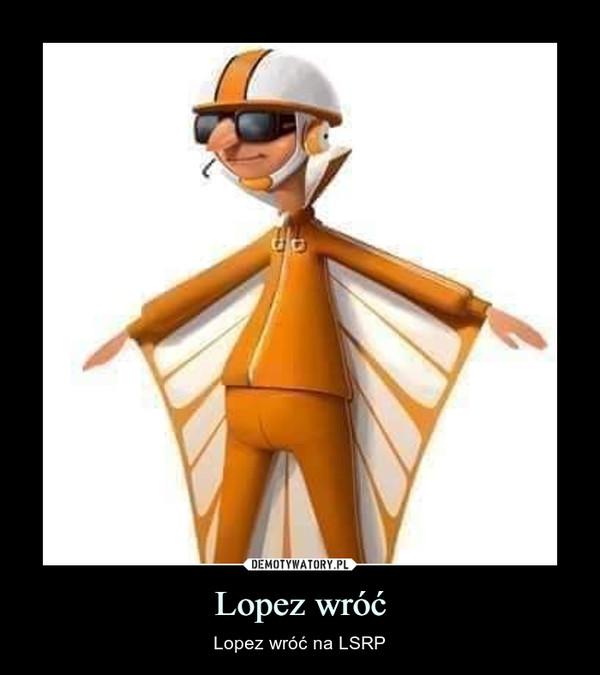 Lopez wróć – Lopez wróć na LSRP
