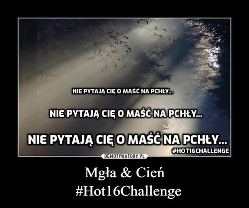 Mgła & Cień   #Hot16Challenge