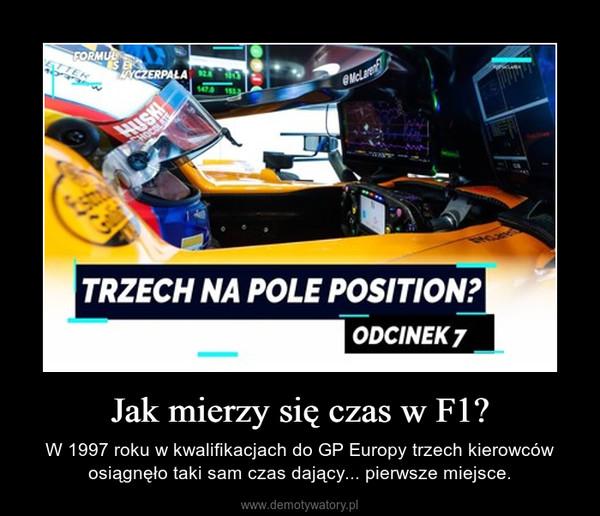 Jak mierzy się czas w F1? – W 1997 roku w kwalifikacjach do GP Europy trzech kierowców osiągnęło taki sam czas dający... pierwsze miejsce.