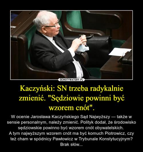 """Kaczyński: SN trzeba radykalnie zmienić. """"Sędziowie powinni być wzorem cnót""""."""