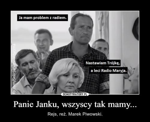 Panie Janku, wszyscy tak mamy...