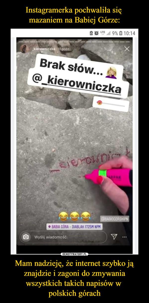 Mam nadzieję, że internet szybko ją znajdzie i zagoni do zmywania wszystkich takich napisów w polskich górach –