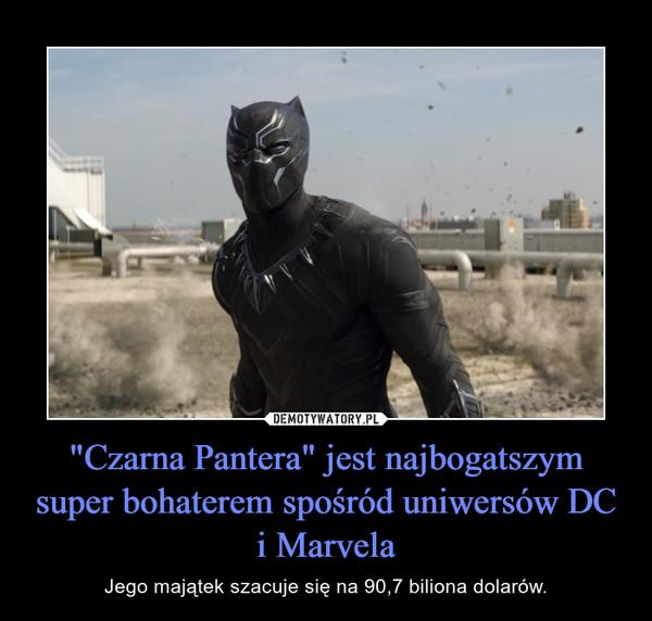 """""""Czarna Pantera"""" jest najbogatszym super bohaterem spośród uniwersów DC i Marvela – Jego majątek szacuje się na 90,7 biliona dolarów."""