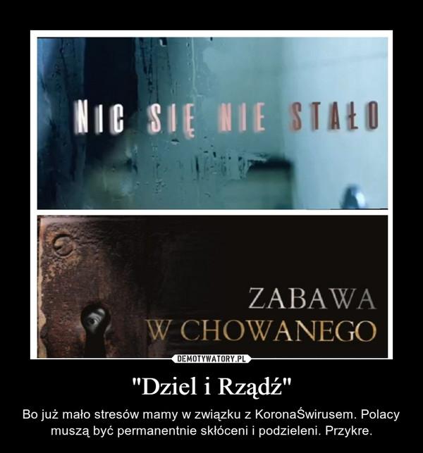 """""""Dziel i Rządź"""" – Bo już mało stresów mamy w związku z KoronaŚwirusem. Polacy muszą być permanentnie skłóceni i podzieleni. Przykre."""