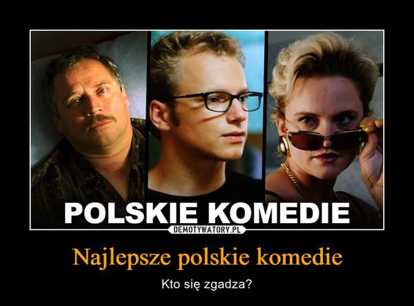 Najlepsze polskie komedie – Kto się zgadza?