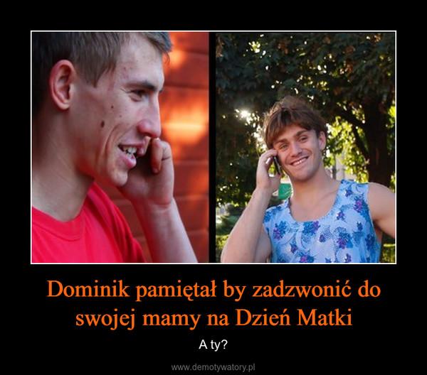 Dominik pamiętał by zadzwonić do swojej mamy na Dzień Matki – A ty?