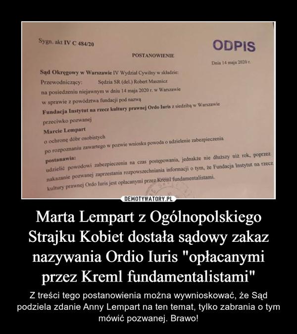 """Marta Lempart z Ogólnopolskiego Strajku Kobiet dostała sądowy zakaz nazywania Ordio Iuris """"opłacanymi przez Kreml fundamentalistami"""" – Z treści tego postanowienia można wywnioskować, że Sąd podziela zdanie Anny Lempart na ten temat, tylko zabrania o tym mówić pozwanej. Brawo!"""