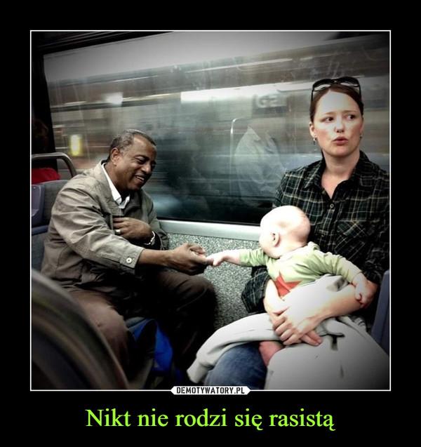 Nikt nie rodzi się rasistą –
