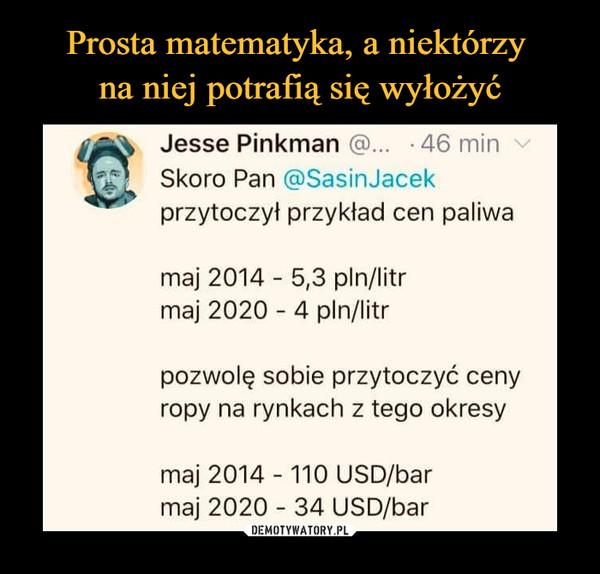 –  Jesse Pinkman (§>... ■ 46 minSkoro Pan @SasinJacekprzytoczył przykład cen paliwamaj 2014 - 5,3 pin/litrmaj 2020 - 4 pin/litrpozwolę sobie przytoczyć cenyropy na rynkach z tego okresymaj 2014 -110 USD/barmaj 2020 - 34 USD/bar