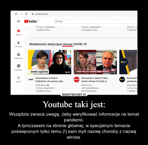 Youtube taki jest: – Wszędzie zwraca uwagę, żeby weryfikować informacje na temat pandemii.A tymczasem na stronie głównej, w specjalnym temacie poświęconym tylko temu (!) sam myli nazwę choroby z nazwą wirusa.