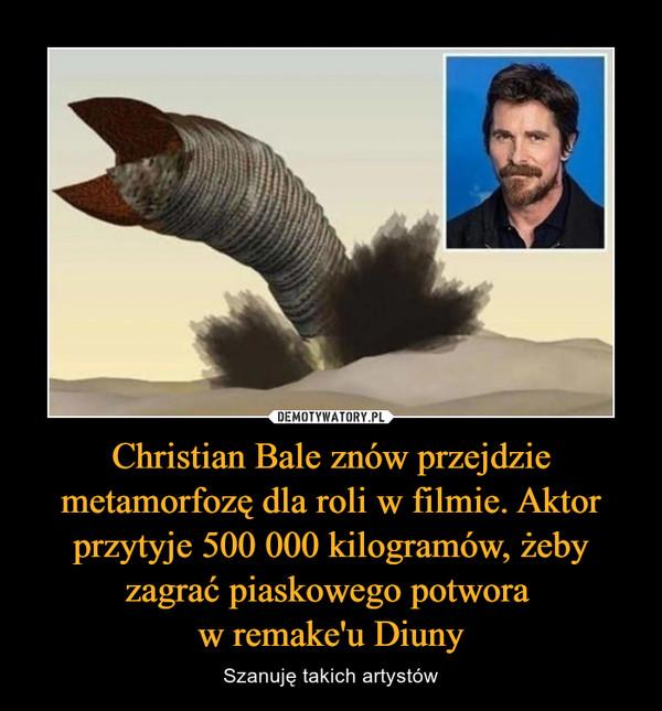 Christian Bale znów przejdzie metamorfozę dla roli w filmie. Aktor przytyje 500 000 kilogramów, żeby zagrać piaskowego potwora w remake'u Diuny – Szanuję takich artystów