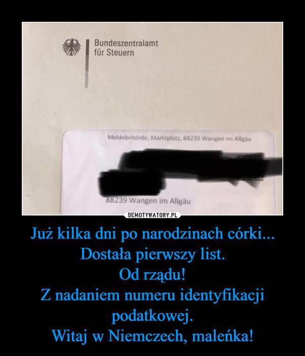 Już kilka dni po narodzinach córki...Dostała pierwszy list.Od rządu!Z nadaniem numeru identyfikacji podatkowej.Witaj w Niemczech, maleńka! –