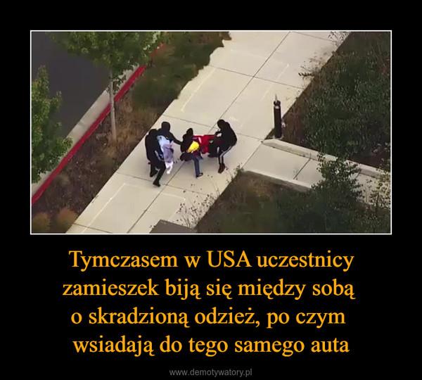 Tymczasem w USA uczestnicy zamieszek biją się między sobą o skradzioną odzież, po czym wsiadają do tego samego auta –