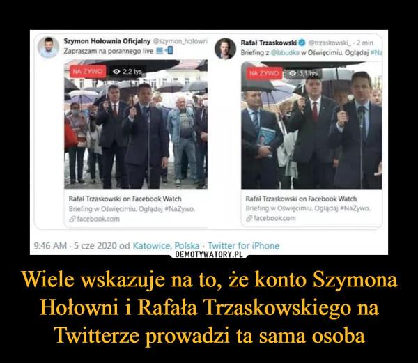 Wiele wskazuje na to, że konto Szymona Hołowni i Rafała Trzaskowskiego na Twitterze prowadzi ta sama osoba –