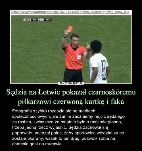 Sędzia na Łotwie pokazał czarnoskóremu piłkarzowi czerwoną kartkę i faka