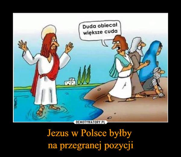 Jezus w Polsce byłby na przegranej pozycji –  Duda obiecał większe cuda