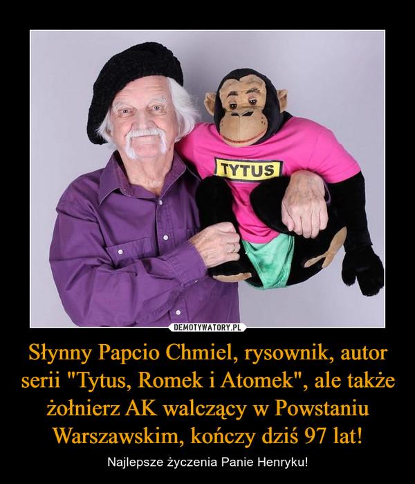 """Słynny Papcio Chmiel, rysownik, autor serii """"Tytus, Romek i Atomek"""", ale także żołnierz AK walczący w Powstaniu Warszawskim, kończy dziś 97 lat! – Najlepsze życzenia Panie Henryku!"""